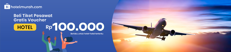 Tiket Pesawat Gratis Voucher Hotel Rp 100K